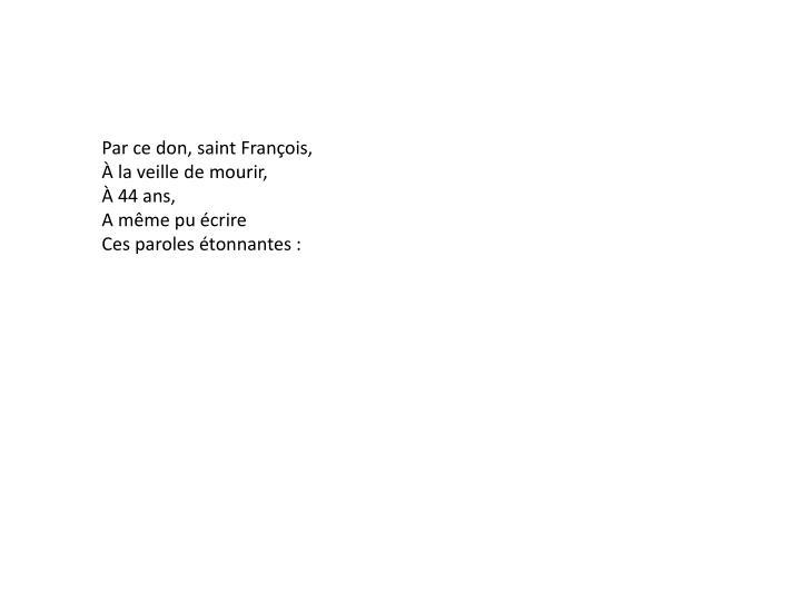 Par ce don, saint François,