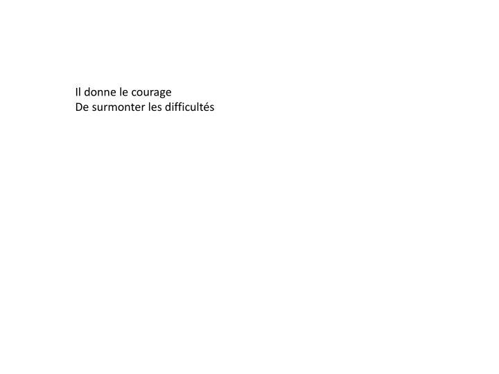 Il donne le courage