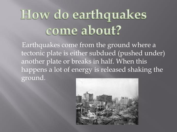 How do earthquakes come about?
