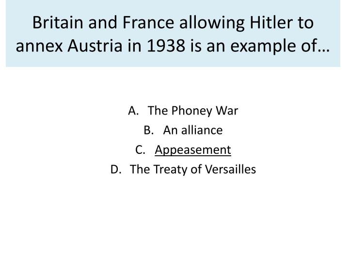 the appeasement of hitler by britain and france Britain and france sought to appease hitler not merely because it was militarily, economically and politically rational to do so, but because of.