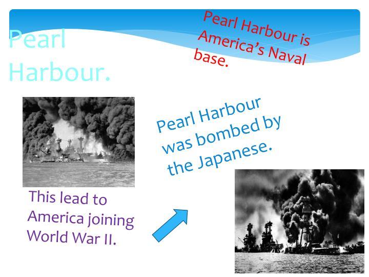 Pearl Harbour is America's Naval base.
