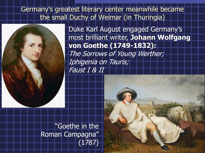 Germany's greatest literary center meanwhile became the small Duchy of Weimar (in Thuringia)