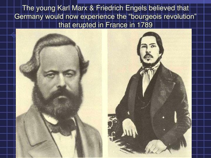 """The young Karl Marx & Friedrich Engels believed that Germany would now experience the """"bourgeois revolution"""" that erupted in France in 1789"""