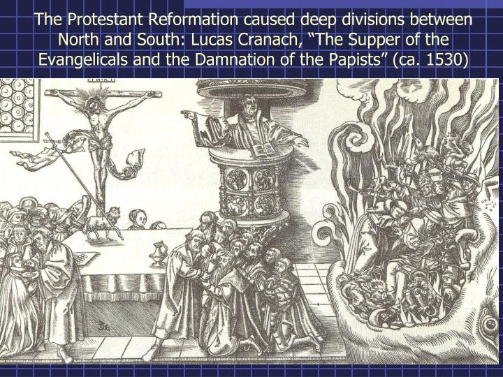 """The Protestant Reformation caused deep divisions between North and South: Lucas Cranach, """"The Supper of the Evangelicals and the Damnation of the Papists"""" (ca. 1530)"""