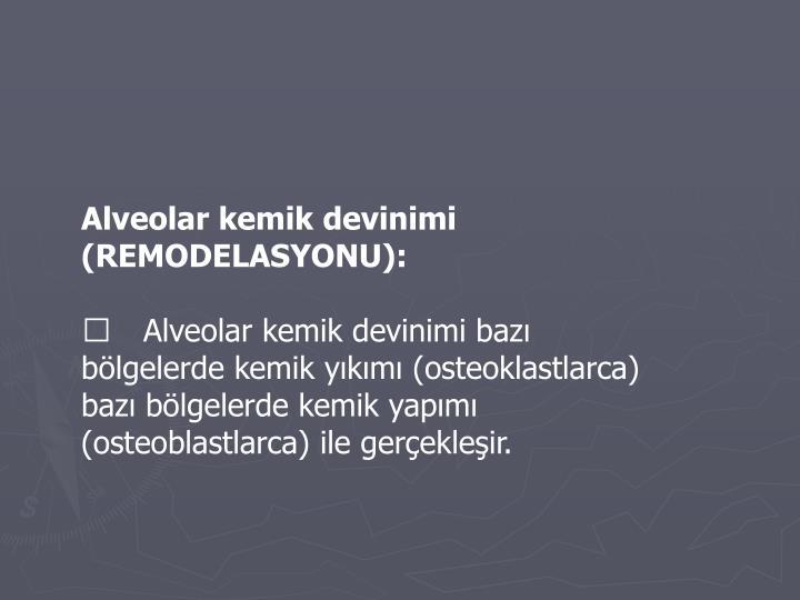 Alveolar kemik devinimi (REMODELASYONU):