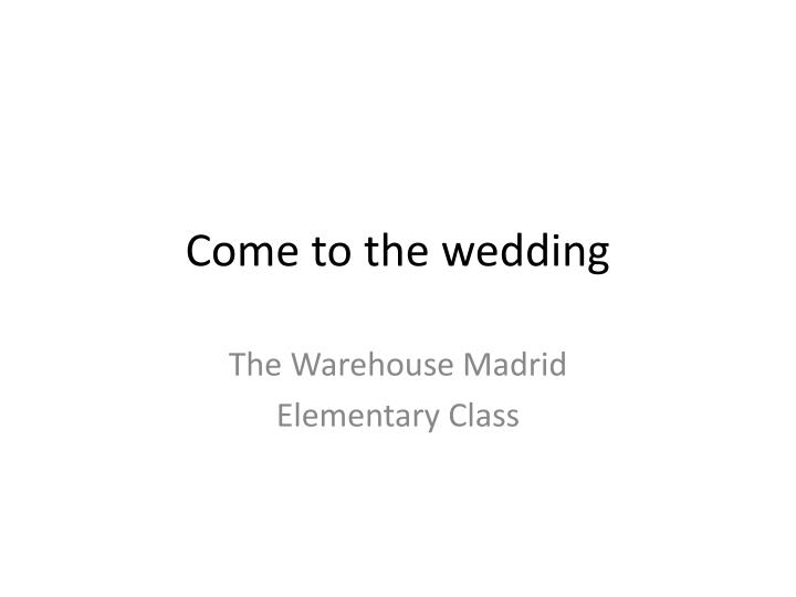 come to the wedding n.