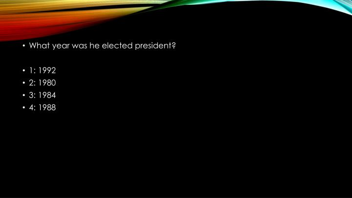 What year was he elected president?