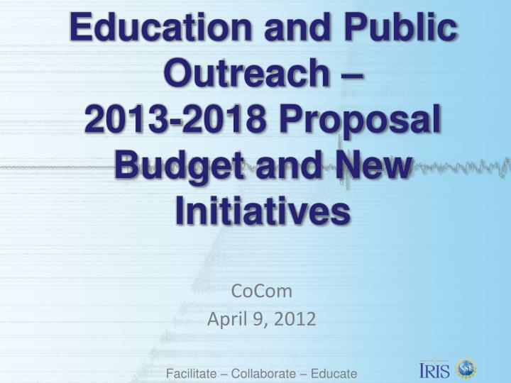 education and public outreach 2013 2018 proposal budget and new initiatives n.