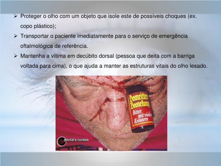 Proteger o olho com um objeto que isole este de possíveis choques (ex. copo plástico);