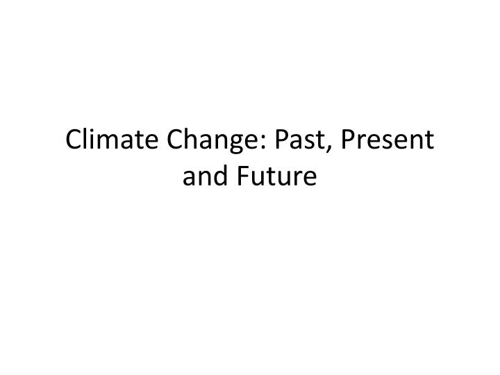 climate change past present and future