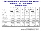 costs and outcomes associated with hospital palliative care consultation 8 hospital study