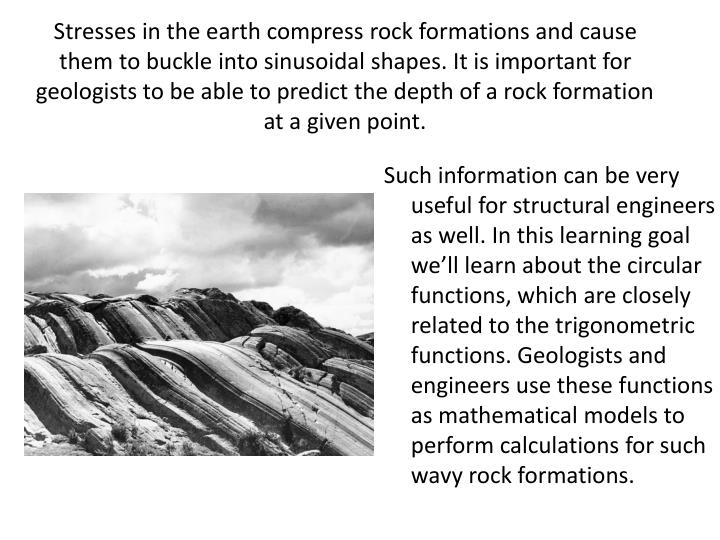 Stresses in the earth compress rock formations and cause them to buckle into sinusoidal shapes. It i...