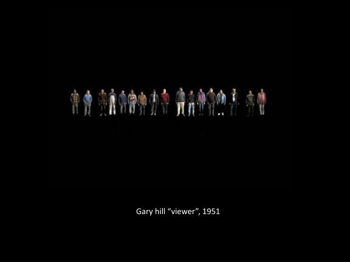 """Gary hill """"viewer"""", 1951"""