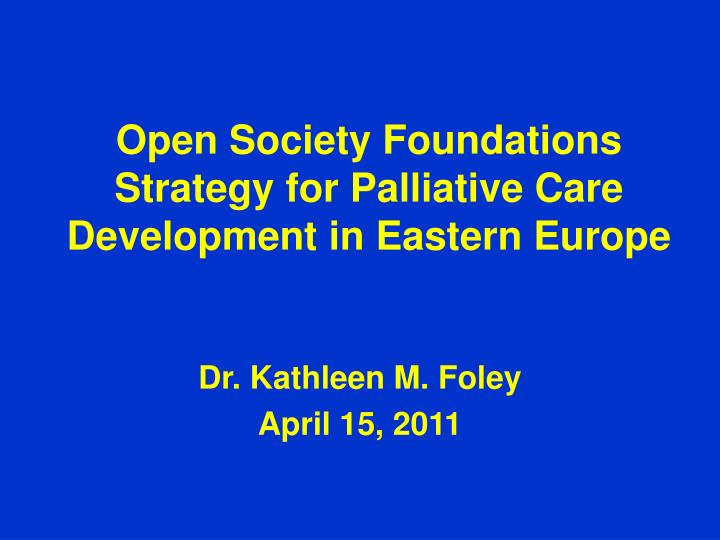 open society foundations strategy for palliative care development in eastern europe n.