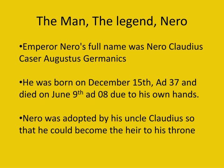 The man the legend nero