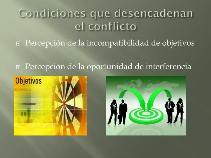 Condiciones que desencadenan el conflicto