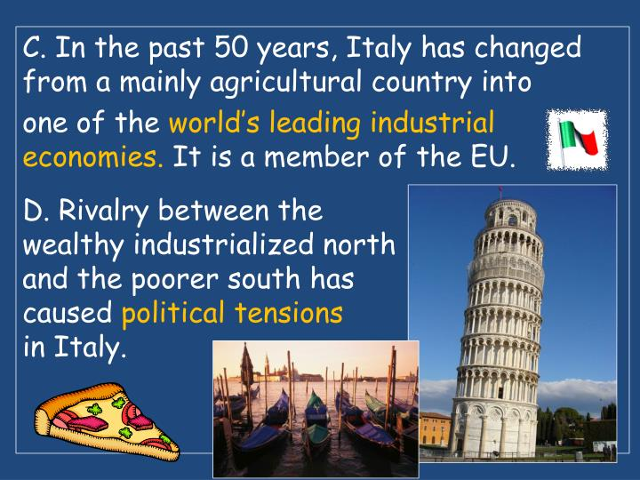 C. In the past 50 years, Italy has changed from a mainly agricultural country into
