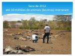 seca de 2012 at 10 milh es de animais bovinos morreram