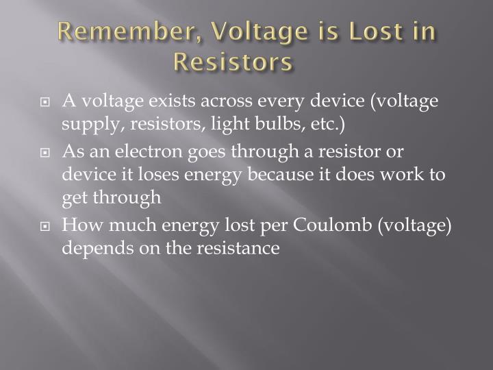 Remember, Voltage is Lost in Resistors