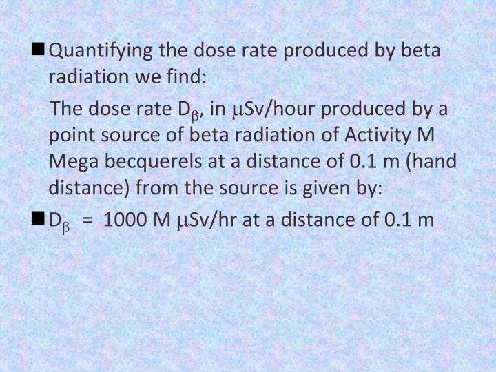 Quantifying the dose rate produced by beta radiation we