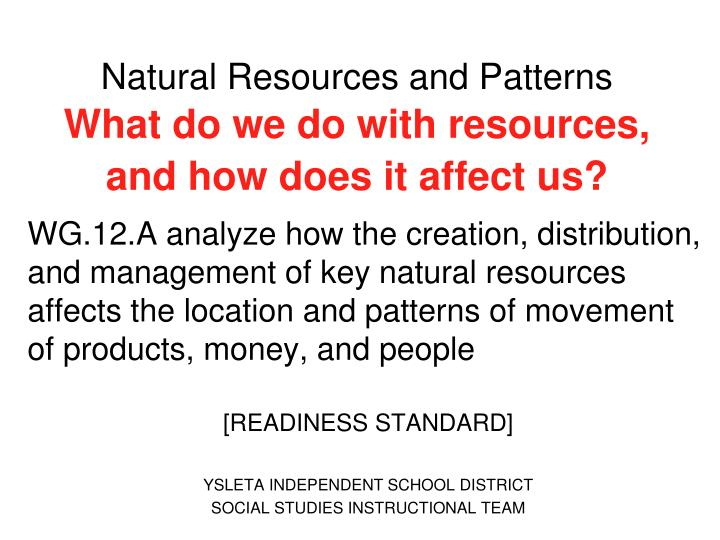 Natural resources and patterns what do we do with resources and how does it affect us