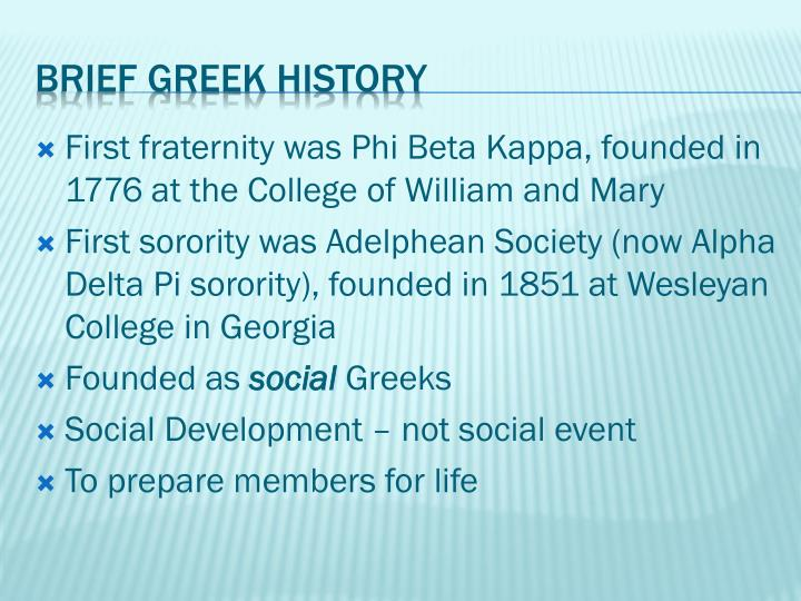 First fraternity was Phi Beta Kappa, founded in 1776 at the College of William and Mary
