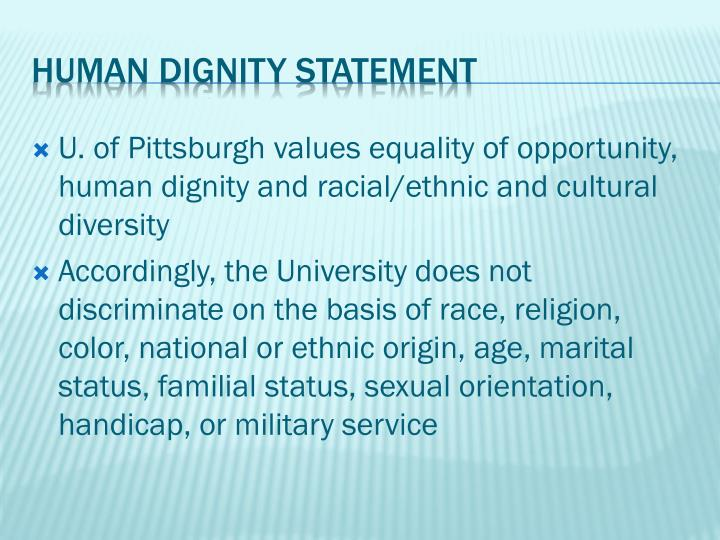 U. of Pittsburgh values equality of opportunity, human dignity and racial/ethnic and cultural diversity