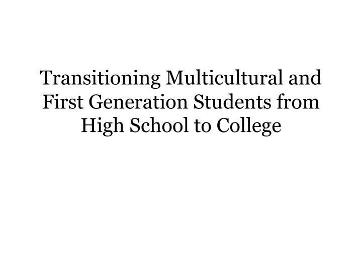 transitioning multicultural and first generation students from high school to college n.