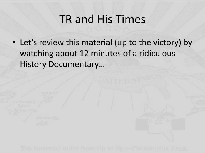 TR and His Times