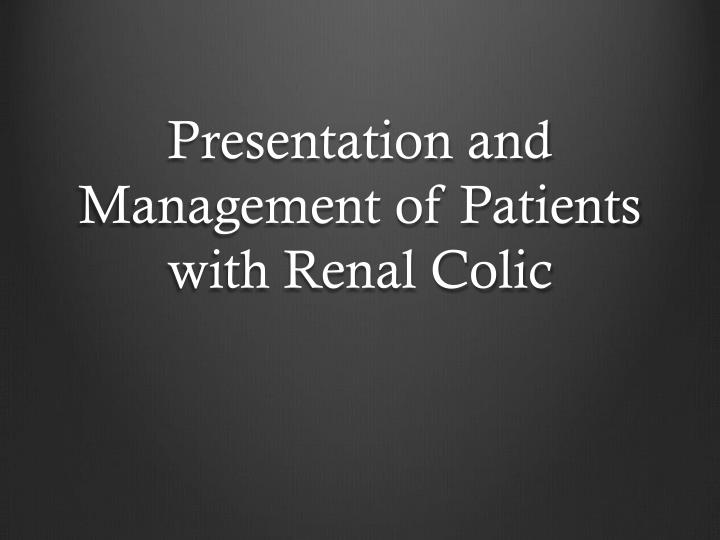 presentation and management of patients with renal colic n.