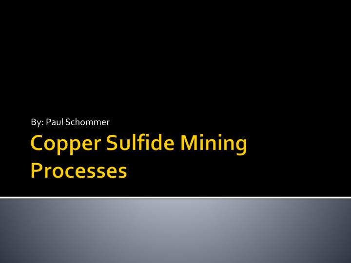 PPT - Copper Sulfide Mining Processes PowerPoint
