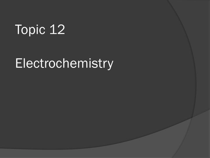 PPT - Topic 12 Electrochemistry PowerPoint Presentation - ID:1952083
