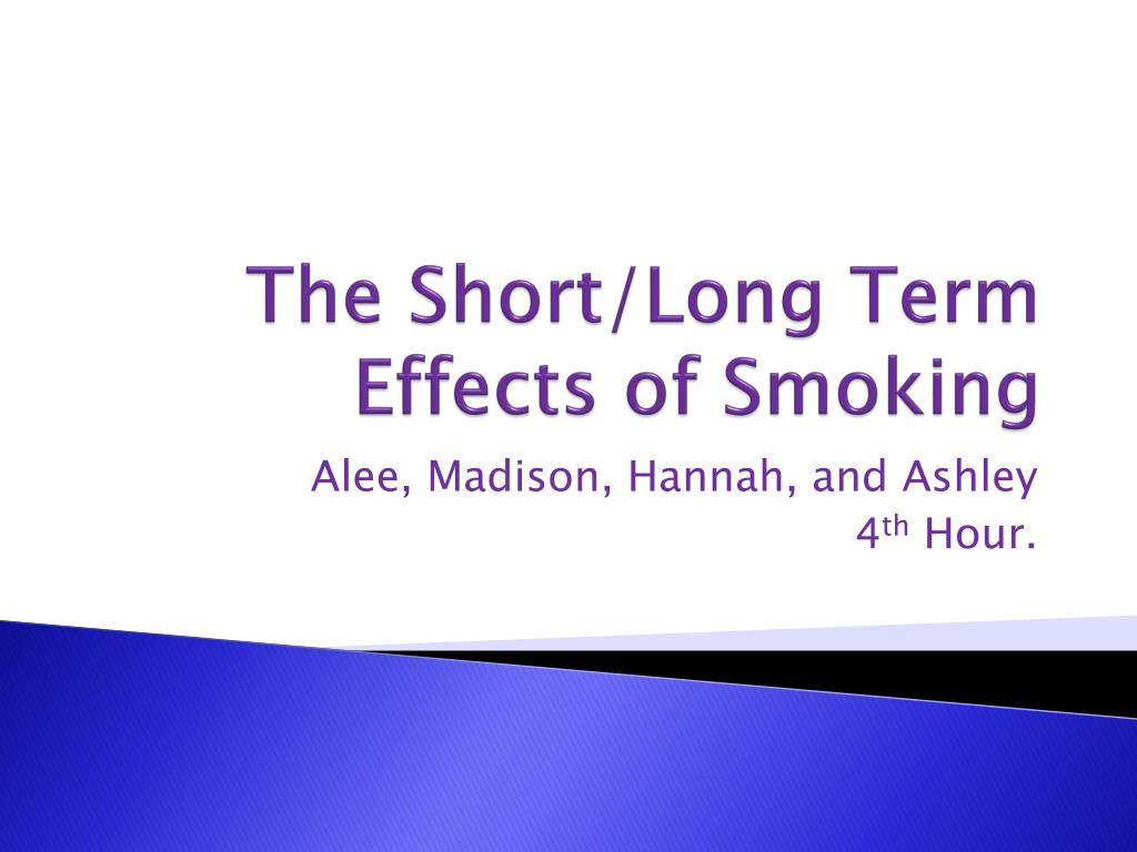 Long Term Effects Of Smoking >> Ppt The Short Long Term Effects Of Smoking Powerpoint Presentation