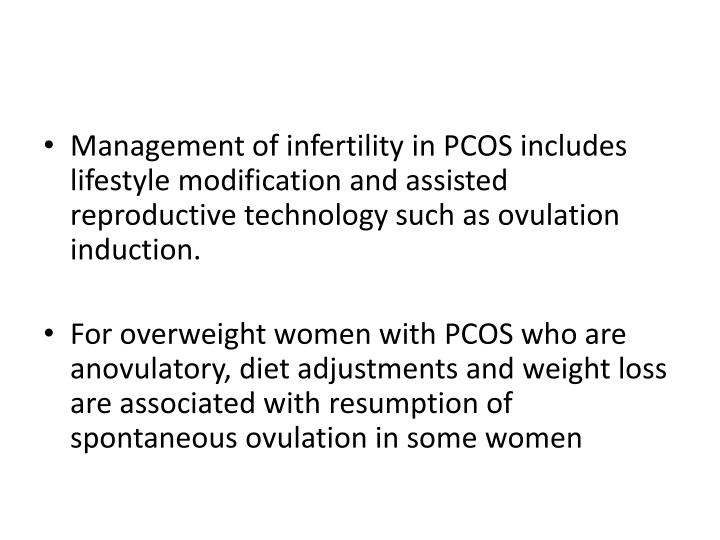 Management of infertility in PCOS includes lifestyle modification andassisted reproductive technologysuch as ovulation induction.
