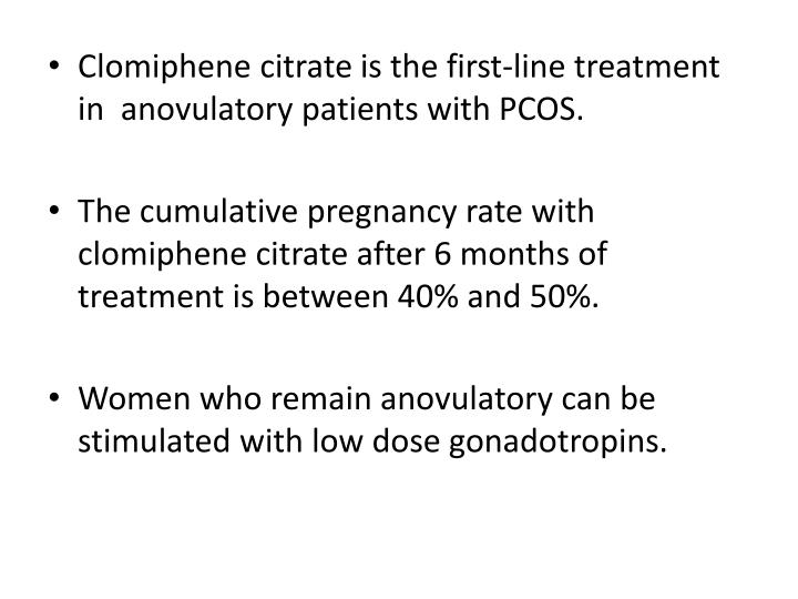 Clomiphene citrateis the first-line treatment in anovulatory patients with PCOS.