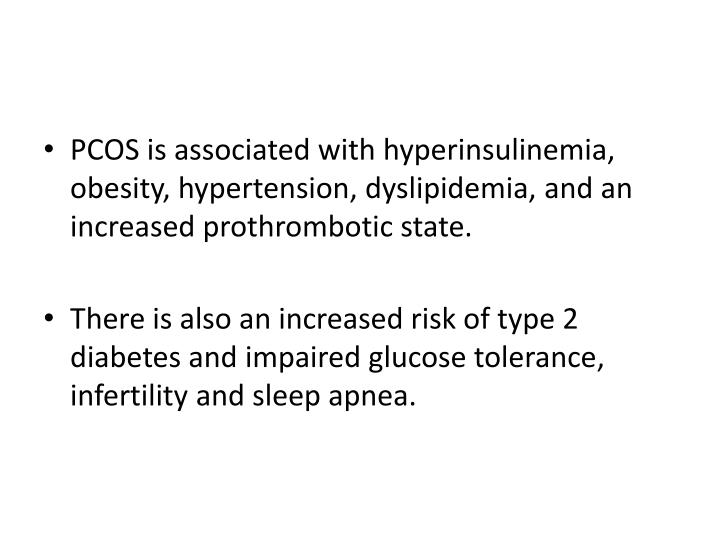 PCOS is associated with hyperinsulinemia, obesity, hypertension, dyslipidemia, and an increased prothrombotic state.