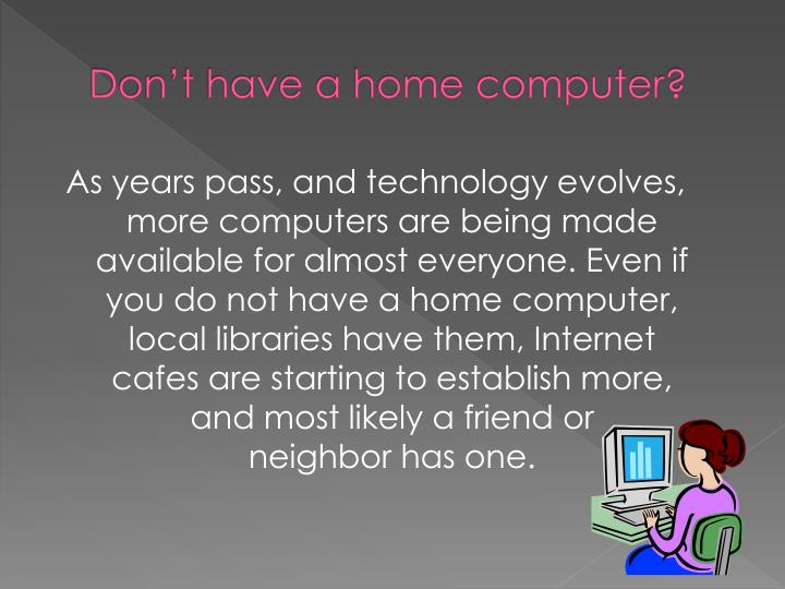 Don't have a home computer?