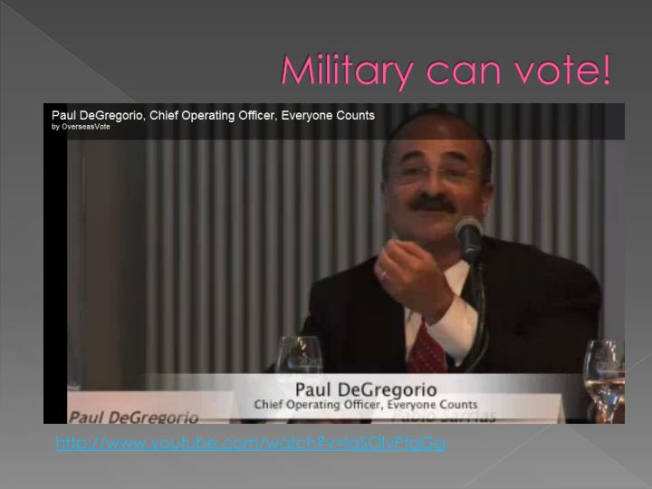 Military can vote!