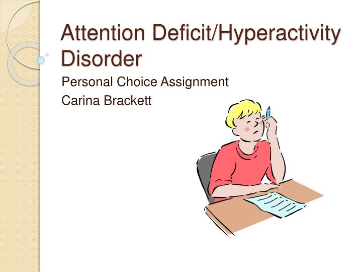 attention deficit hyperactivity disorder neurobiology of a Attention deficit hyperactivity disorder (adhd) is characterized by symptoms that include the inability to keep one's attention focused on a task, trouble organizing tasks, avoiding things that.
