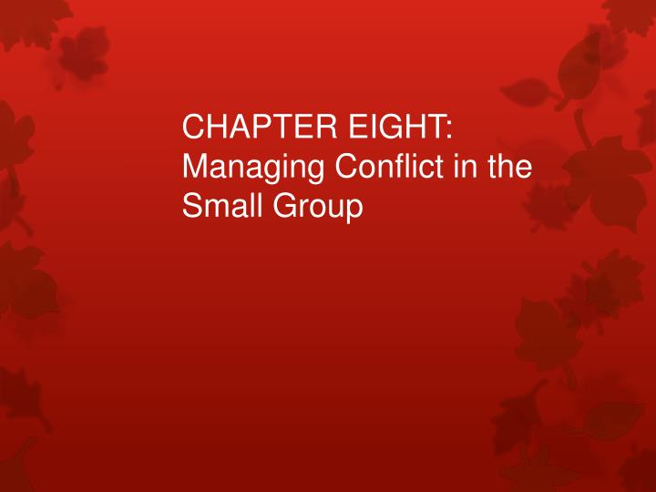 chapter eight managing conflict in the small group n.
