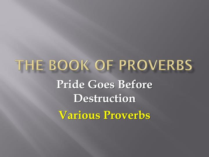 the book of proverbs relation to Who wrote the book proverbs, like psalms, names multiple individuals as the authors of its various sections solomon was uniquely qualified to serve as the principal author for this book of wise sayings first kings 3:5–9 recounts solomon asking god for wisdom in his reign over israel, a request god eventually granted (1 kings 4:29–31.
