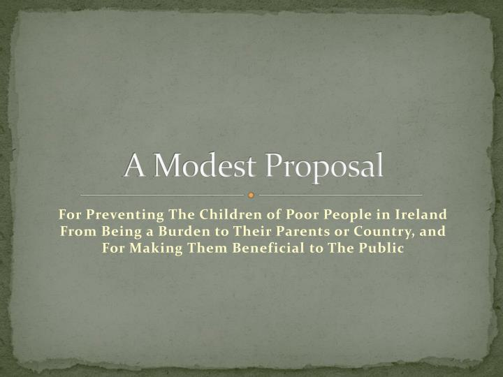 critical essay a modest proposal - a modest proposal with a new critical approach a modest proposal, by jonathon swift is very much an ironic persuasive essay he is proposing the eating of babies as a way to help with poverty throughout the essay he makes many thought-out yet almost unthinkable arguments that support his proposal.