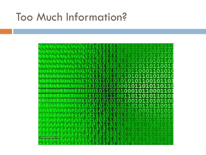 Too Much Information?