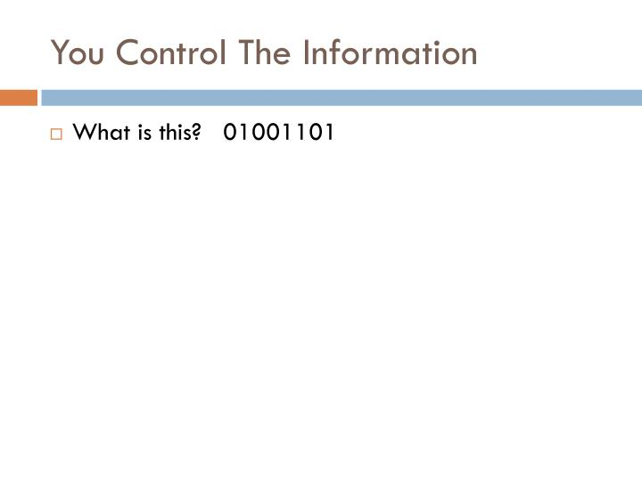You Control The Information