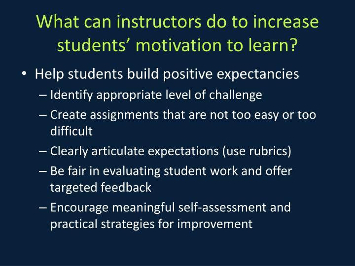 What can instructors do to increase students' motivation to learn?