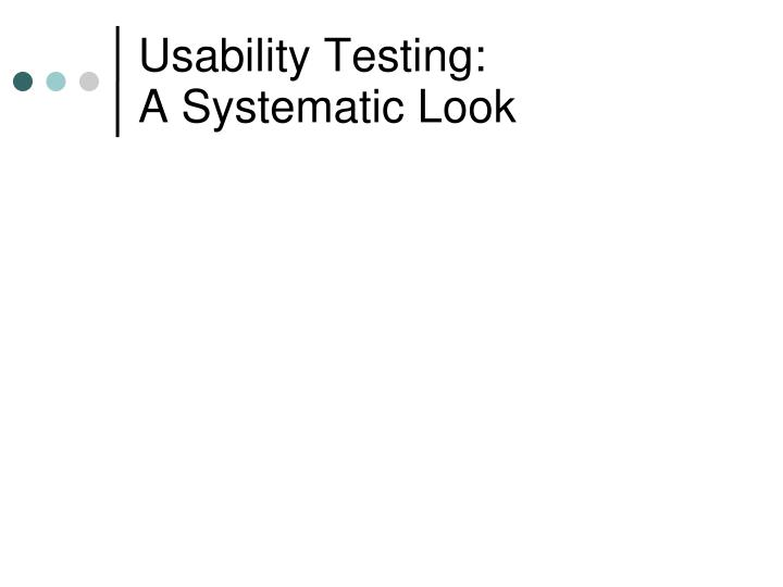Usability testing a systematic look