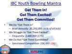 ibc youth bowling mantra