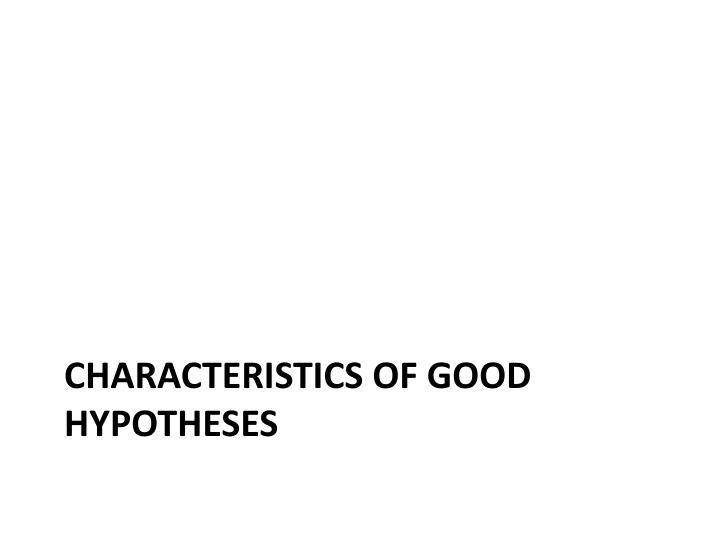 Characteristics of good hypotheses