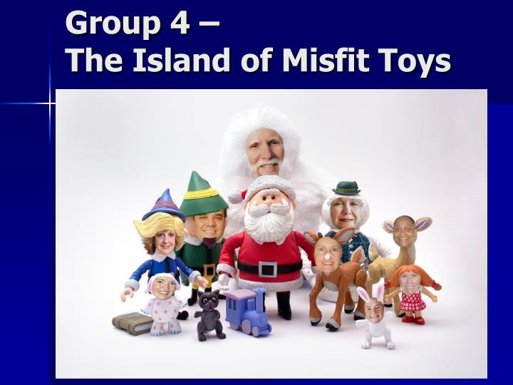 Group 4 the island of misfit toys