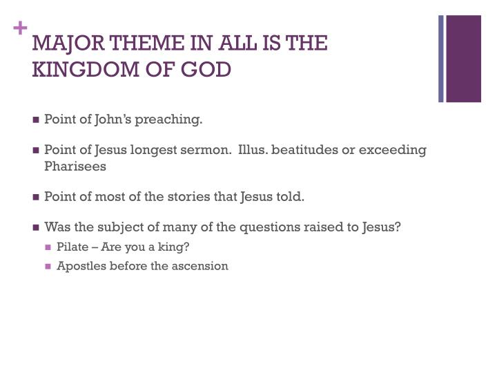 MAJOR THEME IN ALL IS THE KINGDOM OF GOD